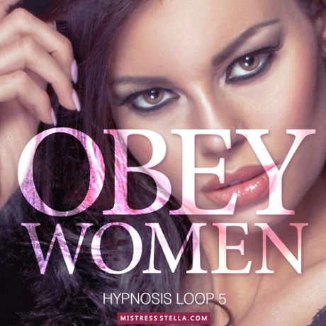Mistress Stella - Hypnosis Loop 5 - Obey Women (Femdom Erotic Hypnosis MP3)