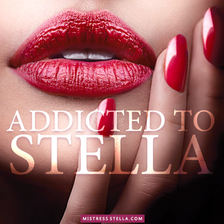 Mistress Stella - Addicted to Stella