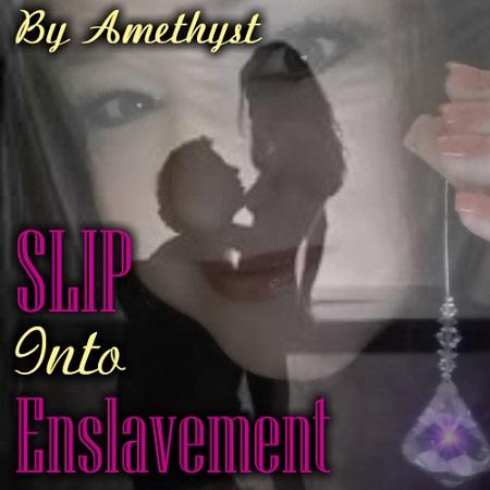 Mistress Amethyst - SLIP INTO ENSLAVEMENT MP3