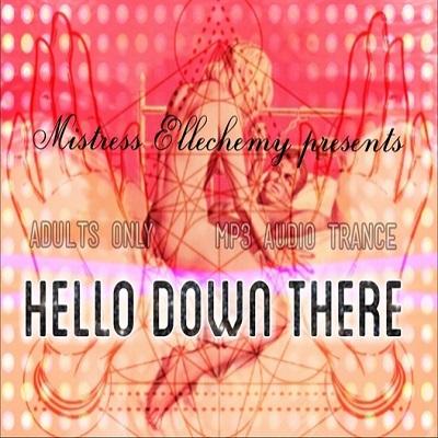 Mistress Ellechemy - HELLO DOWN THERE