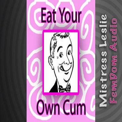 Mistress Leslie - Eat Your Own Cum MP3