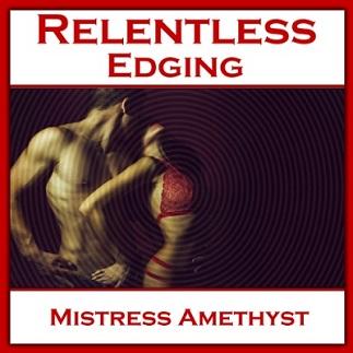 Mistress Amethyst - RELENTLESS EDGING - Femdom MP3