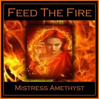Mistress Amethyst - FEED THE FIRE - Femdom MP3