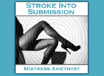 Mistress Amethyst - Stroke Into Submission - Femdom MP3