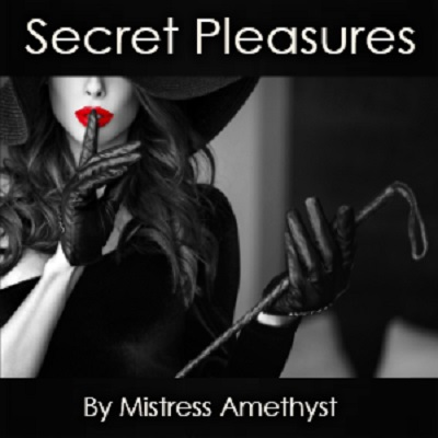 Mistress Amethyst - Secret Pleasures - Femdom MP3