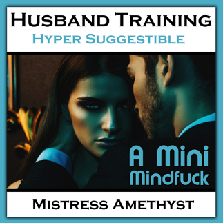 Mistress Amethyst - Husband Training - Hyper Suggestibility - Femdom MP3