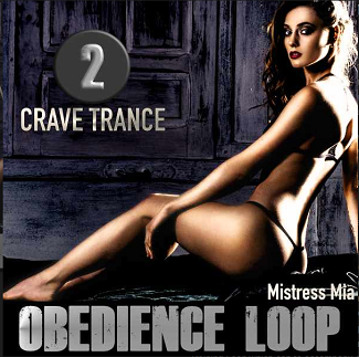 Mia Croft - Obedience Loop 2 - Crave Trance - Femdom MP3