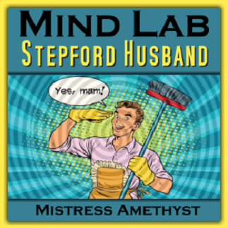 Mistress Amethyst - Mind Lab - Stepford Husband - Femdom MP3