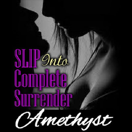 Mistress Amethyst - SLIP INTO COMPLETE SURRENDER MP3