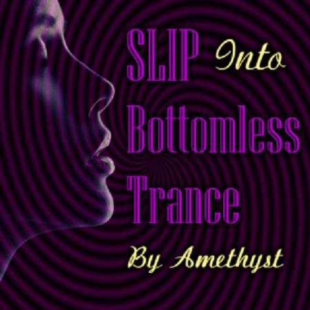Mistress Amethyst - SLIP into Botomless Trance