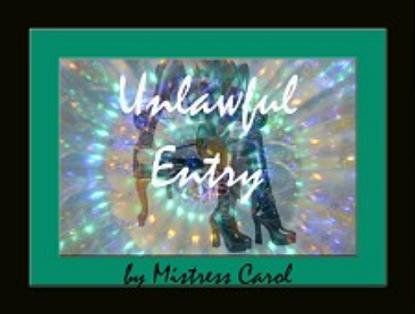 Mistress Carol - Unlawful Entry - Mesmerize