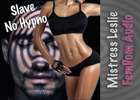 Mistress Leslie - Slave No Hypno - Femdom MP3