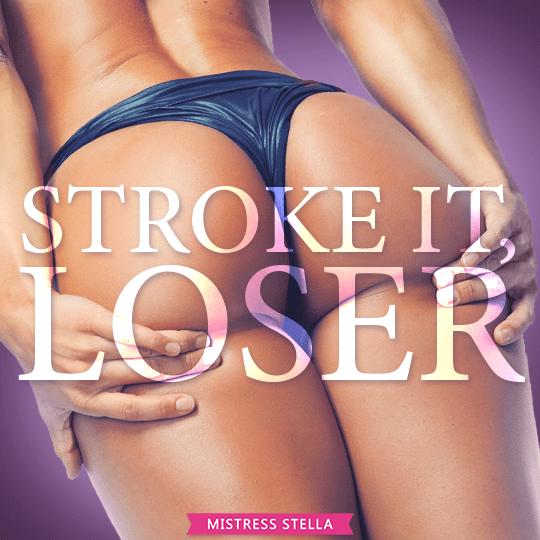 Mistress Stella - Stroke It, Loser