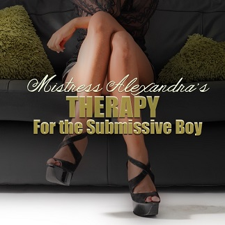 Mistress Alexandra - Therapy for the Submissive Boy